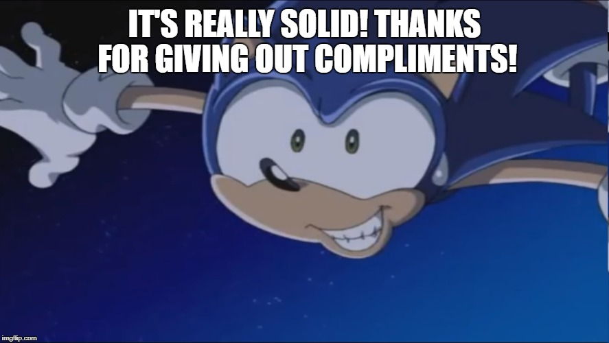 See Ya - Sonic X | IT'S REALLY SOLID! THANKS FOR GIVING OUT COMPLIMENTS! | image tagged in see ya - sonic x | made w/ Imgflip meme maker