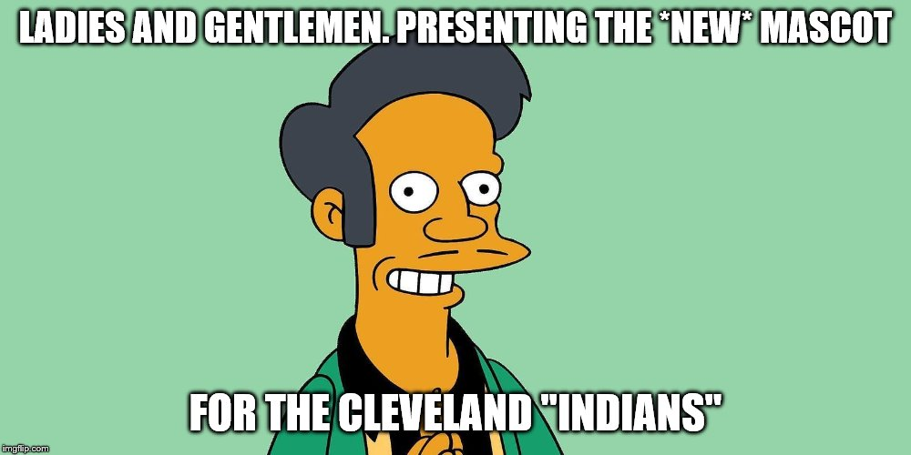 "Chief Wahoo's replacement | LADIES AND GENTLEMEN. PRESENTING THE *NEW* MASCOT FOR THE CLEVELAND ""INDIANS"" 