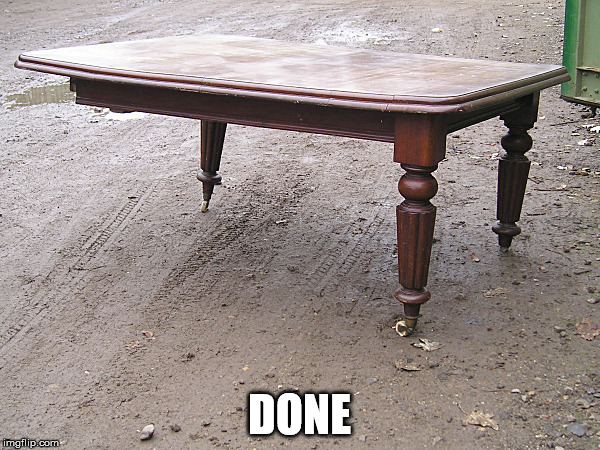 table | DONE | image tagged in table | made w/ Imgflip meme maker