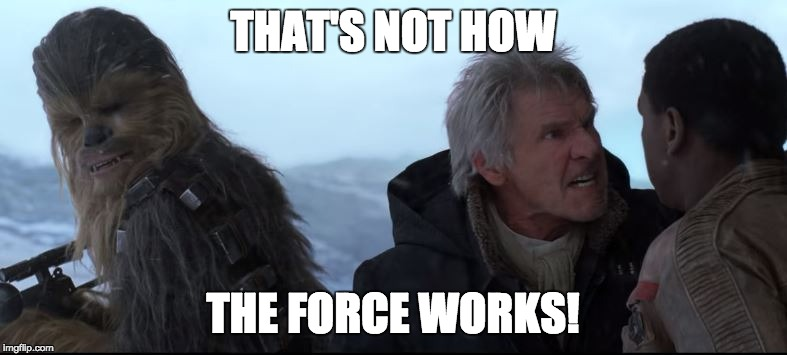 That's Not How The Force Works | THAT'S NOT HOW THE FORCE WORKS! | image tagged in that's not how the force works | made w/ Imgflip meme maker