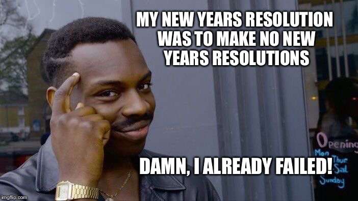 Roll Safe Think About It Meme | MY NEW YEARS RESOLUTION WAS TO MAKE NO NEW YEARS RESOLUTIONS DAMN, I ALREADY FAILED! | image tagged in memes,roll safe think about it | made w/ Imgflip meme maker