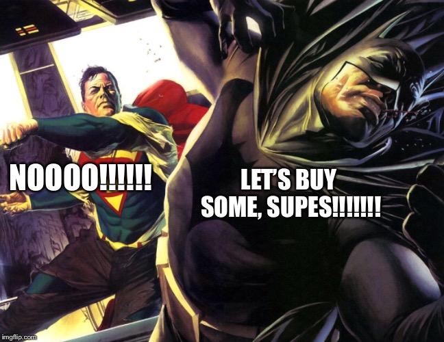 LET'S BUY SOME, SUPES!!!!!!! NOOOO!!!!!! | made w/ Imgflip meme maker