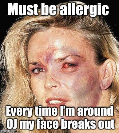 Must be allergic Every time I'm around OJ my face breaks out | made w/ Imgflip meme maker