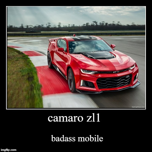 mean machine | camaro zl1 | badass mobile | image tagged in funny,demotivationals | made w/ Imgflip demotivational maker