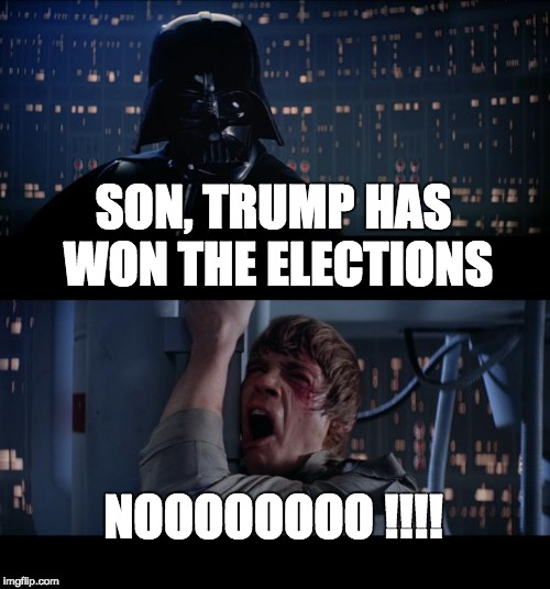 Star Wars No Meme | SON, TRUMP HAS WON THE ELECTIONS NOOOOOOOO !!!! | image tagged in memes,star wars no | made w/ Imgflip meme maker