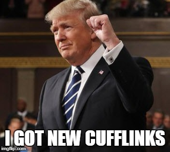 Dapper Donald Trump | I GOT NEW CUFFLINKS | image tagged in trump resistance,donald trump,trump,trump is a moron | made w/ Imgflip meme maker