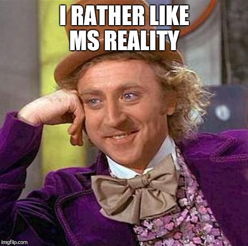 Creepy Condescending Wonka Meme | I RATHER LIKE MS REALITY | image tagged in memes,creepy condescending wonka | made w/ Imgflip meme maker