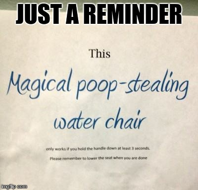 And I thought it was a toilet for a minute | JUST A REMINDER | image tagged in funny sign,toilet humor,memes | made w/ Imgflip meme maker
