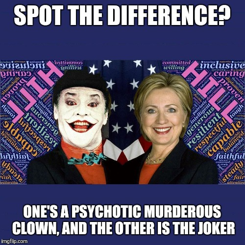 SPOT THE DIFFERENCE? ONE'S A PSYCHOTIC MURDEROUS CLOWN, AND THE OTHER IS THE JOKER | image tagged in hillary clinton joker | made w/ Imgflip meme maker