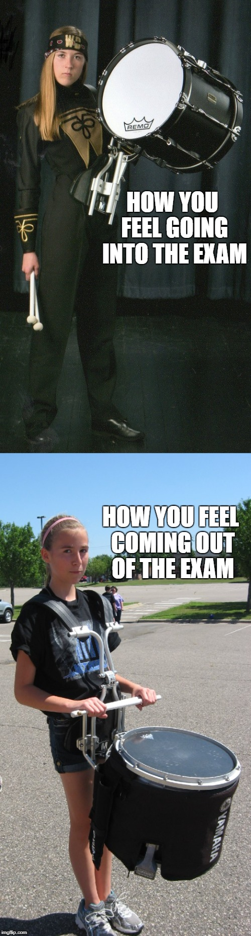 Relatable Band Student | HOW YOU FEEL GOING INTO THE EXAM HOW YOU FEEL COMING OUT OF THE EXAM | image tagged in exams students college band | made w/ Imgflip meme maker