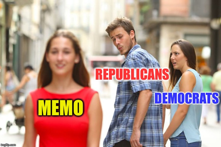 The left usually controls the flow of information, but seem upset that the right is in control of it now.  Any guesses why? | MEMO REPUBLICANS DEMOCRATS | image tagged in memes,distracted boyfriend,fbi,congress,trump,memo | made w/ Imgflip meme maker