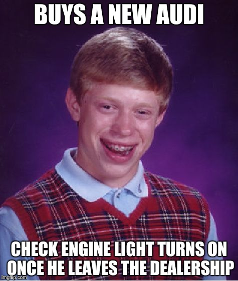 Bad Luck Brian Meme | BUYS A NEW AUDI CHECK ENGINE LIGHT TURNS ON ONCE HE LEAVES THE DEALERSHIP | image tagged in memes,bad luck brian | made w/ Imgflip meme maker