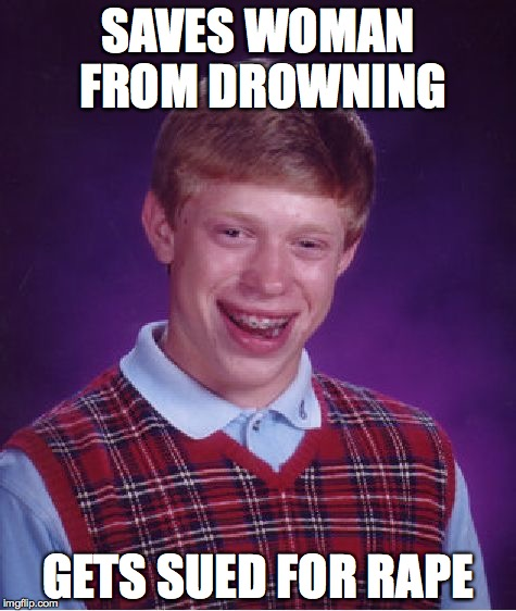 Bad Luck Brian Meme | SAVES WOMAN FROM DROWNING GETS SUED FOR **PE | image tagged in memes,bad luck brian | made w/ Imgflip meme maker