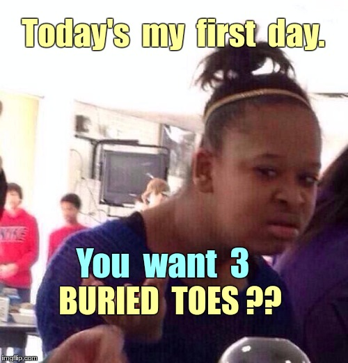 Mexican Food ? | Today's  my  first  day. You  want  3 BURIED  TOES ?? | image tagged in memes,black girl wat,mexican food,miscommunication | made w/ Imgflip meme maker