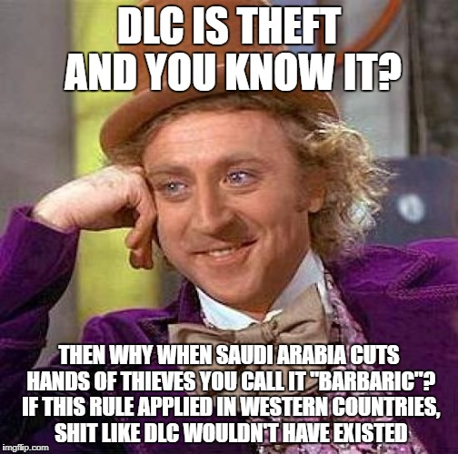 "Creepy Condescending Wonka Meme | DLC IS THEFT AND YOU KNOW IT? THEN WHY WHEN SAUDI ARABIA CUTS HANDS OF THIEVES YOU CALL IT ""BARBARIC""? IF THIS RULE APPLIED IN WESTERN COUNT 