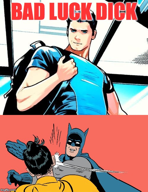 Bad Luck Dick adopted by billionaire Bruce Wayne. | BAD LUCK DICK | image tagged in memes,batman slapping robin,dick grayson,bad luck dick | made w/ Imgflip meme maker