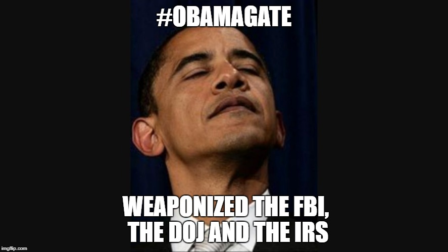 obamagate | #OBAMAGATE WEAPONIZED THE FBI, THE DOJ AND THE IRS | image tagged in obama | made w/ Imgflip meme maker