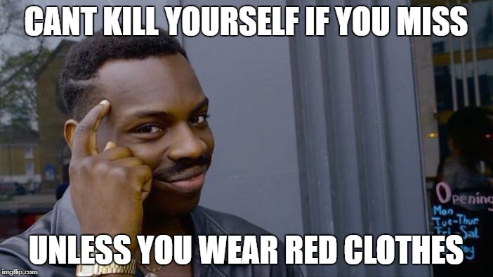 Roll Safe Think About It Meme | CANT KILL YOURSELF IF YOU MISS UNLESS YOU WEAR RED CLOTHES | image tagged in memes,roll safe think about it | made w/ Imgflip meme maker