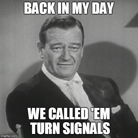 BACK IN MY DAY WE CALLED 'EM TURN SIGNALS | made w/ Imgflip meme maker