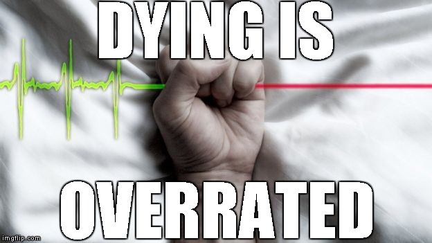 Death | DYING IS OVERRATED | image tagged in memes,overrated,dying,dying is overrated | made w/ Imgflip meme maker