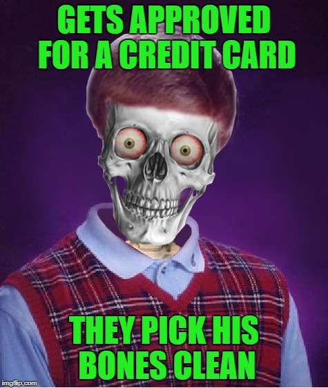 GETS APPROVED FOR A CREDIT CARD THEY PICK HIS BONES CLEAN | made w/ Imgflip meme maker