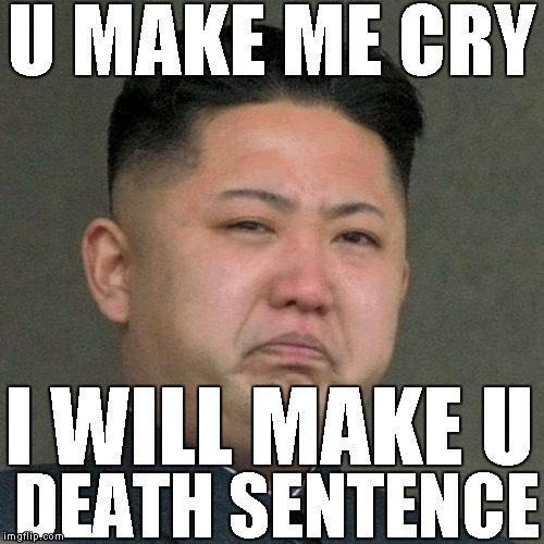 Kim Jong Un | U MAKE ME CRY I WILL MAKE U DEATH SENTENCE | image tagged in memes,u make me cry,i will make u,death sentence | made w/ Imgflip meme maker