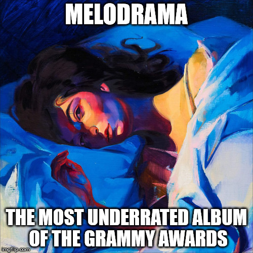 Underrated Melodrama | MELODRAMA THE MOST UNDERRATED ALBUM OF THE GRAMMY AWARDS | image tagged in melodrama underrated grammys | made w/ Imgflip meme maker