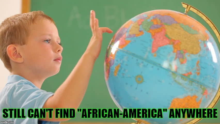 "STILL CAN'T FIND ""AFRICAN-AMERICA"" ANYWHERE 