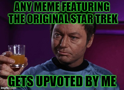 ANY MEME FEATURING THE ORIGINAL STAR TREK GETS UPVOTED BY ME | made w/ Imgflip meme maker