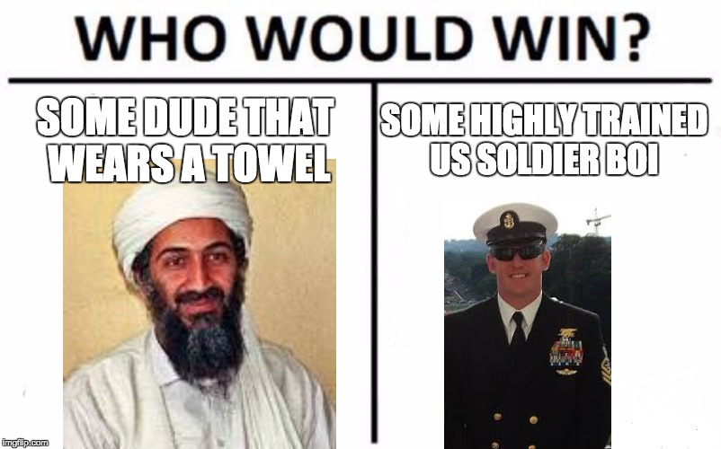 Who Would Win? Meme | SOME DUDE THAT WEARS A TOWEL SOME HIGHLY TRAINED US SOLDIER BOI | image tagged in memes,who would win | made w/ Imgflip meme maker