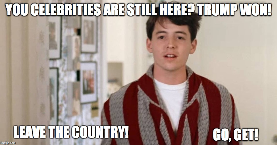 You celebs are still here? | YOU CELEBRITIES ARE STILL HERE? TRUMP WON! LEAVE THE COUNTRY! GO, GET! | image tagged in ferris bueller,hallway ferris bueller,liberal logic,liberal hypocrisy | made w/ Imgflip meme maker