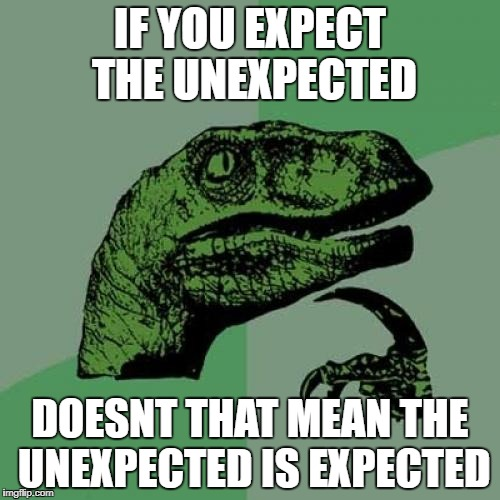 Philosoraptor Meme | IF YOU EXPECT THE UNEXPECTED DOESNT THAT MEAN THE UNEXPECTED IS EXPECTED | image tagged in memes,philosoraptor,ssby,funny | made w/ Imgflip meme maker