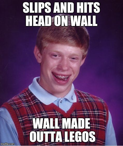 Bad Luck Brian Meme | SLIPS AND HITS HEAD ON WALL WALL MADE OUTTA LEGOS | image tagged in memes,bad luck brian | made w/ Imgflip meme maker