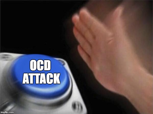 Blank Nut Button Meme | OCD ATTACK | image tagged in memes,blank nut button | made w/ Imgflip meme maker