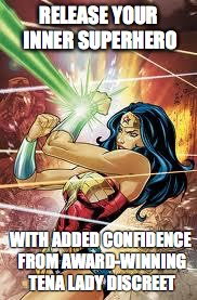 Wonder Woman |  RELEASE YOUR INNER SUPERHERO; WITH ADDED CONFIDENCE FROM AWARD-WINNING TENA LADY DISCREET | image tagged in wonder woman | made w/ Imgflip meme maker