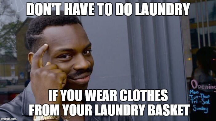 Plus You can put Your Tide Pods to Better Use | DON'T HAVE TO DO LAUNDRY IF YOU WEAR CLOTHES FROM YOUR LAUNDRY BASKET | image tagged in memes,roll safe think about it,tide pods,tide pod challenge,laundry | made w/ Imgflip meme maker