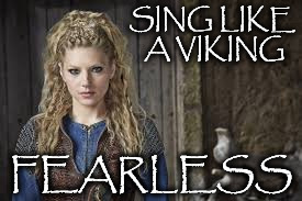 SING LIKE A VIKING FEARLESS | image tagged in fearless | made w/ Imgflip meme maker