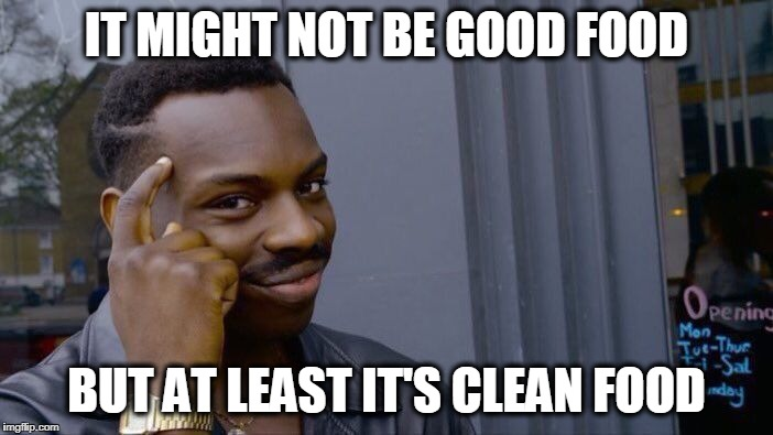Roll Safe Think About It Meme | IT MIGHT NOT BE GOOD FOOD BUT AT LEAST IT'S CLEAN FOOD | image tagged in memes,roll safe think about it | made w/ Imgflip meme maker