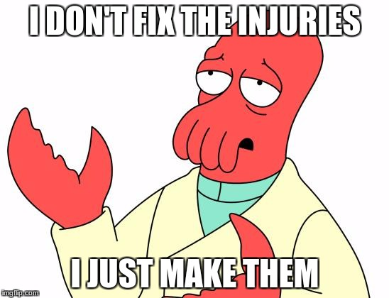 Futurama Zoidberg Meme | I DON'T FIX THE INJURIES I JUST MAKE THEM | image tagged in memes,futurama zoidberg | made w/ Imgflip meme maker