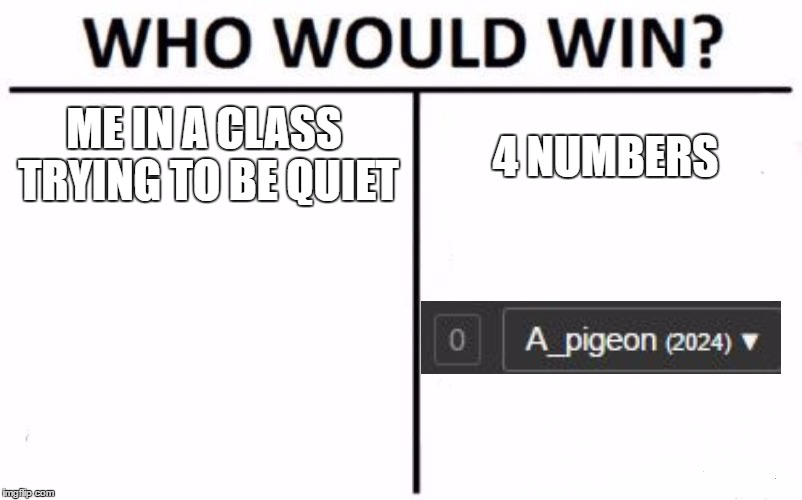 I screamed once i reached 2,000 points | ME IN A CLASS TRYING TO BE QUIET 4 NUMBERS | image tagged in memes,who would win,thank you | made w/ Imgflip meme maker