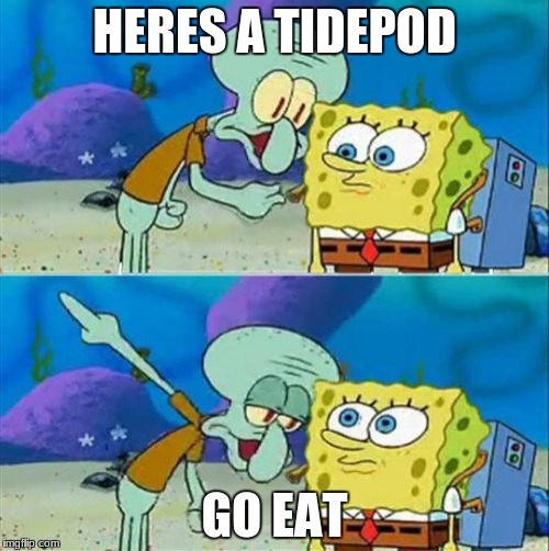 Talk To Spongebob | HERES A TIDEPOD GO EAT | image tagged in memes,talk to spongebob | made w/ Imgflip meme maker