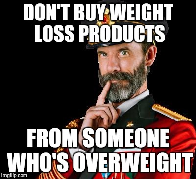 In fact, don't buy them at all | DON'T BUY WEIGHT LOSS PRODUCTS FROM SOMEONE WHO'S OVERWEIGHT | image tagged in captain obvious,weight loss | made w/ Imgflip meme maker