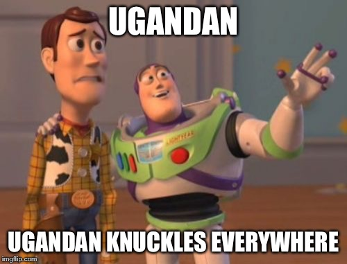 X, X Everywhere Meme | UGANDAN UGANDAN KNUCKLES EVERYWHERE | image tagged in memes,x,x everywhere,x x everywhere | made w/ Imgflip meme maker