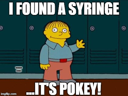 I found a syringe | I FOUND A SYRINGE ...IT'S POKEY! THUNDER FERRET | image tagged in ralph wiggum,i found a syringe,it's pokey,simpsons | made w/ Imgflip meme maker