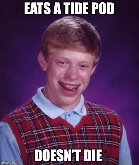 Bad Luck Brian Meme | EATS A TIDE POD DOESN'T DIE | image tagged in memes,bad luck brian | made w/ Imgflip meme maker