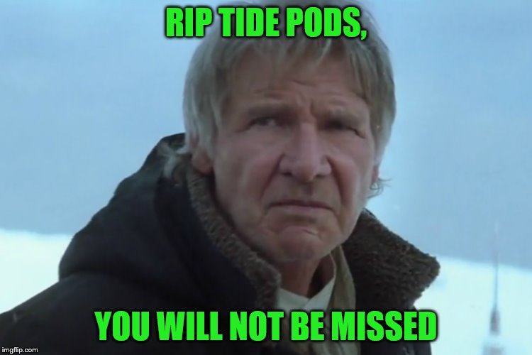 RIP TIDE PODS, YOU WILL NOT BE MISSED | made w/ Imgflip meme maker