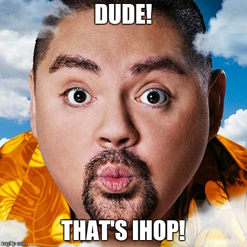 DUDE! THAT'S IHOP! | made w/ Imgflip meme maker