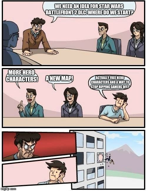 Boardroom Meeting Suggestion Meme | WE NEED AN IDEA FOR STAR WARS BATTLEFRONT 2 DLC. WHERE DO WE START? MORE HERO CHARACTERS! A NEW MAP! ACTUALLY FREE HERO CHARACTERS AND A WAY | image tagged in memes,boardroom meeting suggestion,star wars | made w/ Imgflip meme maker