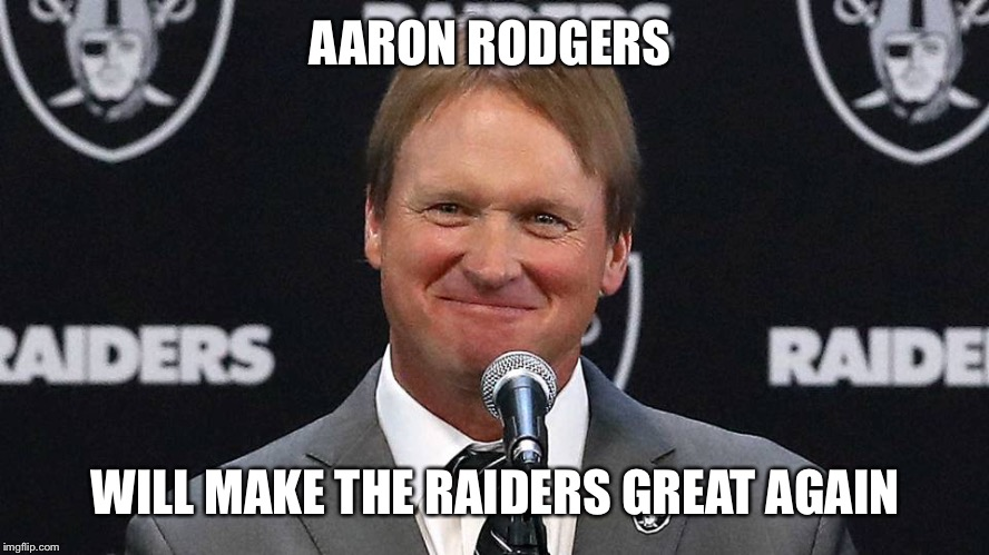 AARON RODGERS WILL MAKE THE RAIDERS GREAT AGAIN | image tagged in jon gruden | made w/ Imgflip meme maker
