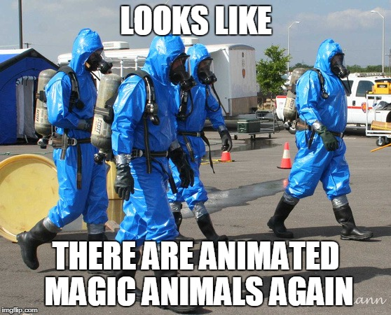 LOOKS LIKE THERE ARE ANIMATED MAGIC ANIMALS AGAIN | image tagged in hazmat team | made w/ Imgflip meme maker
